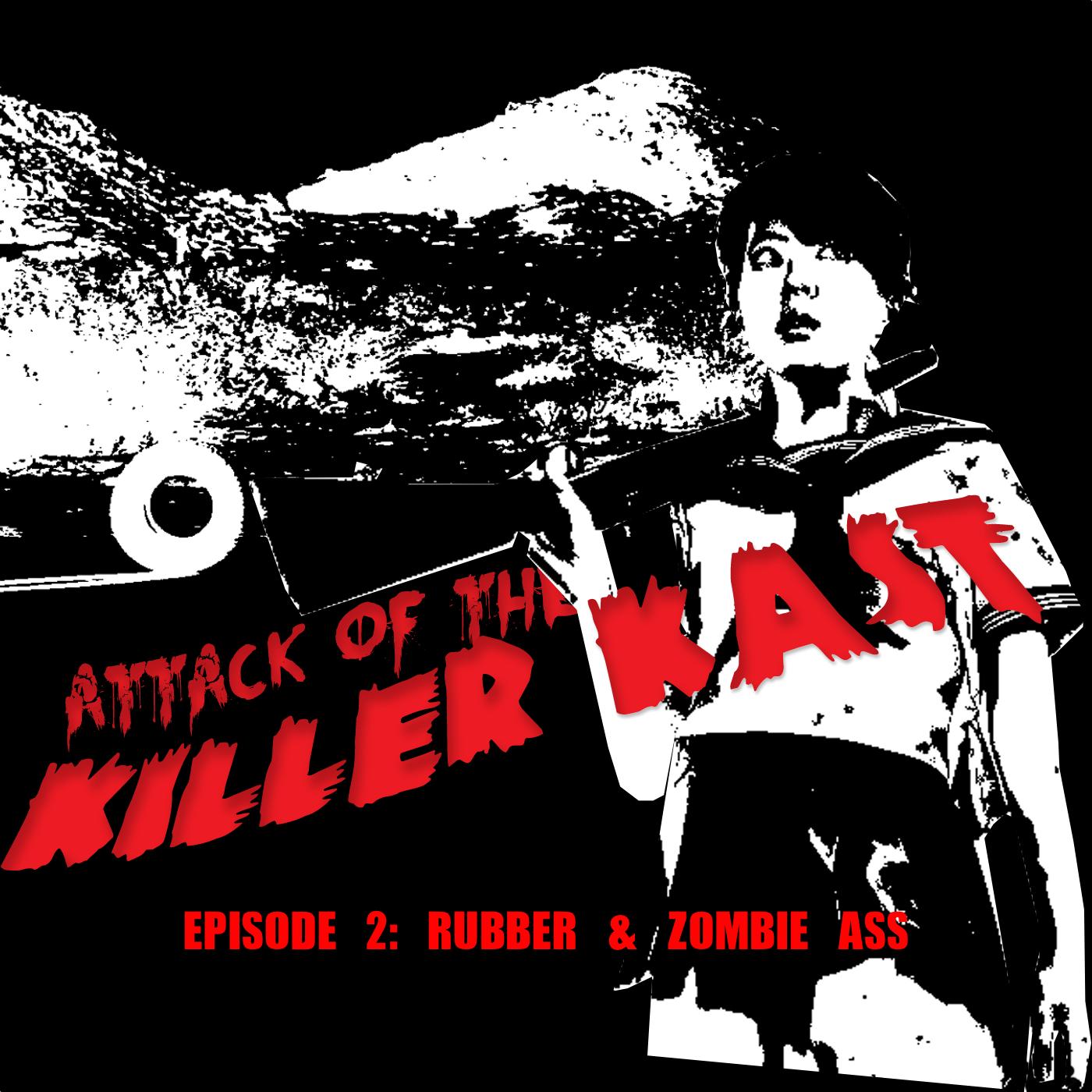 Episode 2: Rubber & Zombie Ass